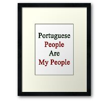 Portuguese People Are My People  Framed Print