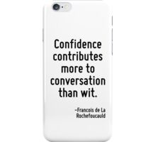 Confidence contributes more to conversation than wit. iPhone Case/Skin
