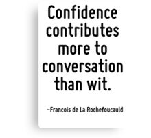 Confidence contributes more to conversation than wit. Canvas Print