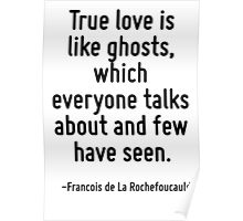 True love is like ghosts, which everyone talks about and few have seen. Poster