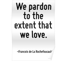 We pardon to the extent that we love. Poster