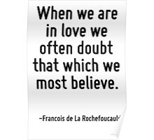 When we are in love we often doubt that which we most believe. Poster