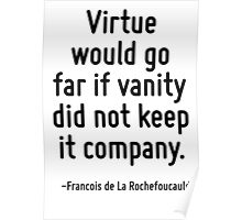Virtue would go far if vanity did not keep it company. Poster