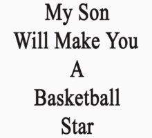 My Son Will Make You A Basketball Star  by supernova23
