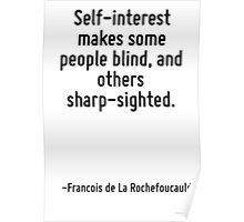 Self-interest makes some people blind, and others sharp-sighted. Poster