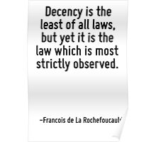 Decency is the least of all laws, but yet it is the law which is most strictly observed. Poster