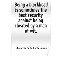 Being a blockhead is sometimes the best security against being cheated by a man of wit. Poster