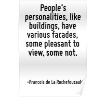 People's personalities, like buildings, have various facades, some pleasant to view, some not. Poster