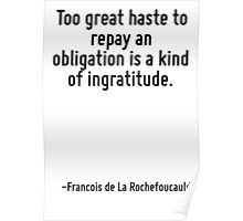 Too great haste to repay an obligation is a kind of ingratitude. Poster