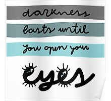 Darkness lasts until you open your eyes. Poster