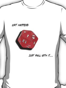 Crit Happens - Just Roll With It T-Shirt