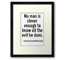 No man is clever enough to know all the evil he does. Framed Print