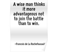 A wise man thinks it more advantageous not to join the battle than to win. Poster
