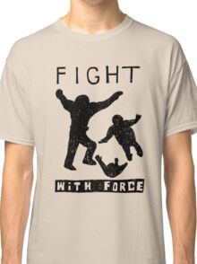 Fight With Force (Black) Classic T-Shirt