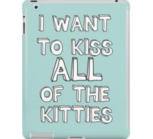 I WANT TO KISS ALL OF THE KITTIES iPad Case/Skin