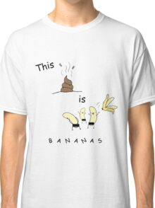 This shit is B-A-N-A-N-A-S Classic T-Shirt