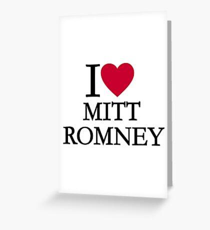 I love Mitt Romney Greeting Card