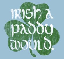 Irish A Paddy Would.  Kids Tee