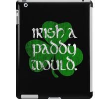 Irish A Paddy Would.  iPad Case/Skin