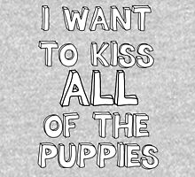 I WANT TO KISS ALL OF THE PUPPIES Unisex T-Shirt