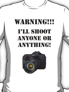 Warning!!! I'll shoot anyone or anything! T-Shirt