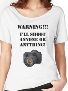 Warning!!! I'll shoot anyone or anything! Women's Relaxed Fit T-Shirt