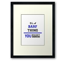 It's a BARF thing, you wouldn't understand !! Framed Print