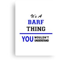 It's a BARF thing, you wouldn't understand !! Canvas Print