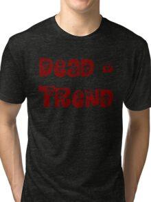 Dead Trend 3  Tri-blend T-Shirt