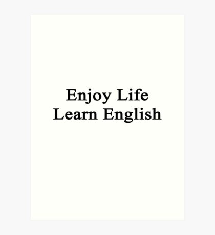 Enjoy Life Learn English  Art Print