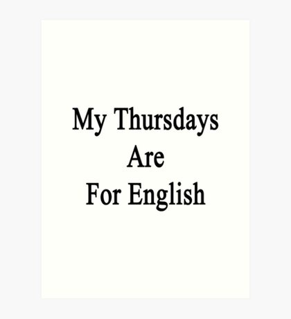 My Thursdays Are For English  Art Print