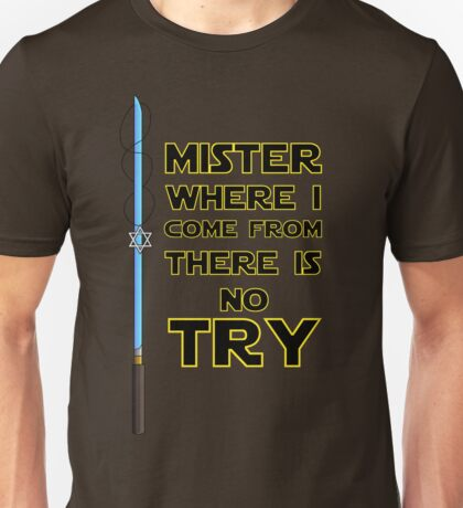 Where I come from there is no Try Unisex T-Shirt