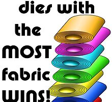 He who dies with the most fabric wins! by BonniePhantasm