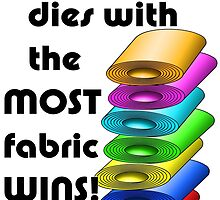 Whoever dies with the most fabric wins! by BonniePhantasm