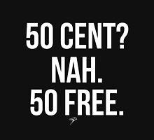 50 CENT? Nah. 50 FREE. Unisex T-Shirt