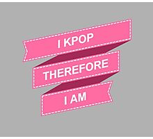 I KPOP THEREFORE I AM - GREY Photographic Print