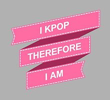 I KPOP THEREFORE I AM - GREY by Kpop Love