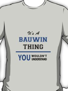 It's a BAUWIN thing, you wouldn't understand !! T-Shirt