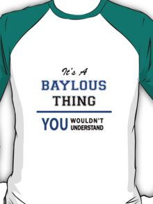 It's a BAYLOUS thing, you wouldn't understand !! T-Shirt
