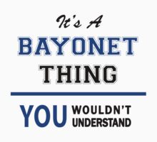 It's a BAYONET thing, you wouldn't understand !! by thinging