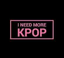 I NEED MORE KPOP by Kpop Seoul Shop