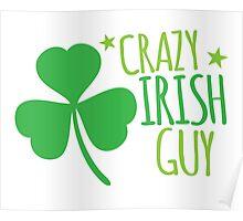 Crazy Irish Guy Poster