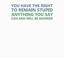 You Have The Right To Remain Stupid Unisex T-Shirt