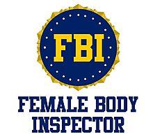 FBI Female Body Inspector Photographic Print