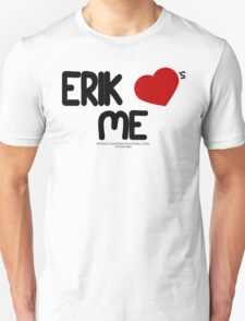 Erik Loves Me Unisex T-Shirt