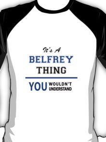 It's a BELFREY thing, you wouldn't understand !! T-Shirt