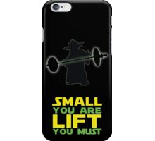 Small you are Lift you must iPhone Case/Skin