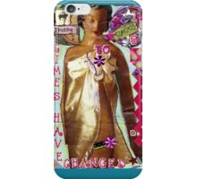 From Prissy To Sassy(aka) Times Have Changed iPhone Case/Skin
