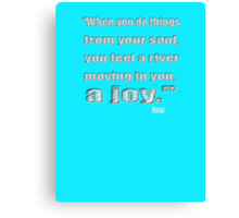 Rumi Quote: the soul moves like a river of joy Canvas Print