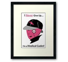 """""""I Never Give Up, I'm a Medical Coder!"""" – In Pink Framed Print"""